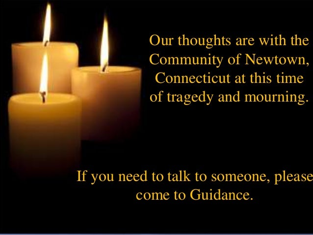 Our thoughts are with the           Community of Newtown,            Connecticut at this time           of tragedy and mou...