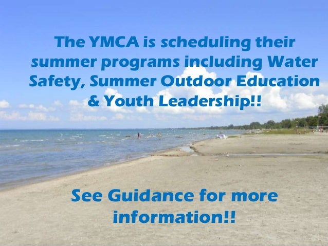 The YMCA is scheduling theirsummer programs including WaterSafety, Summer Outdoor Education        & Youth Leadership!!   ...