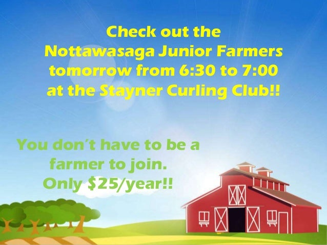 Check out the   Nottawasaga Junior Farmers   tomorrow from 6:30 to 7:00   at the Stayner Curling Club!!You don't have to b...