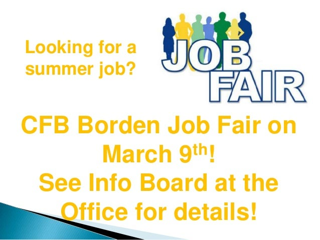 Looking for asummer job?CFB Borden Job Fair on      March 9 th! See Info Board at the  Office for details!