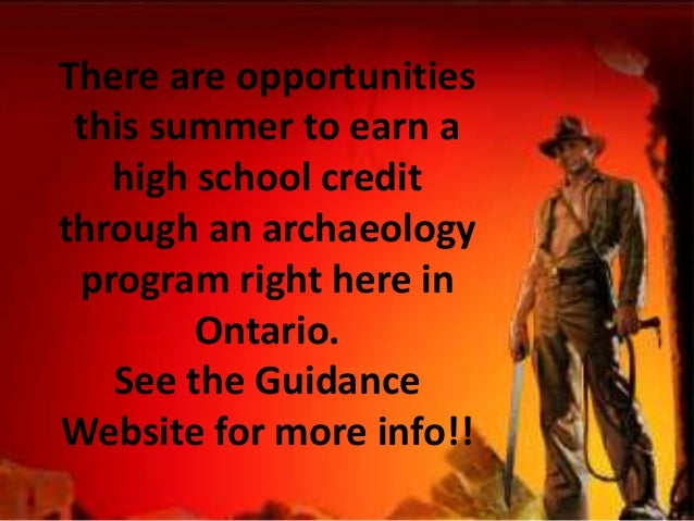 There are opportunities this summer to earn a   high school creditthrough an archaeology program right here in        Onta...