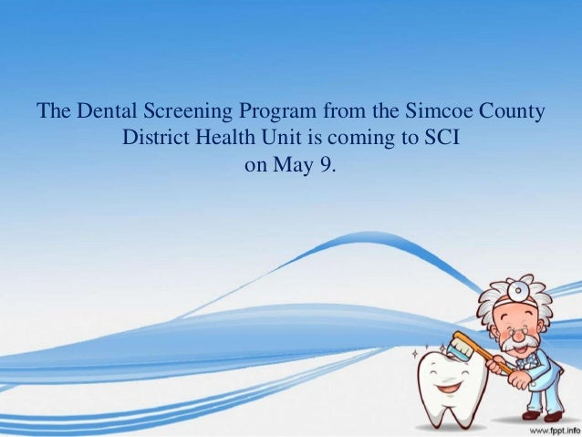 The Dental Screening Program from the Simcoe CountyDistrict Health Unit is coming to SCIon May 9.