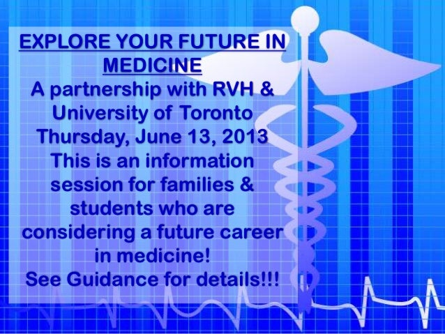 EXPLORE YOUR FUTURE INMEDICINEA partnership with RVH &University of TorontoThursday, June 13, 2013This is an informationse...