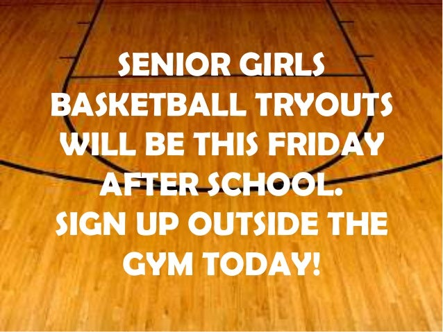 SENIOR GIRLS BASKETBALL TRYOUTS WILL BE THIS FRIDAY AFTER SCHOOL. SIGN UP OUTSIDE THE GYM TODAY!