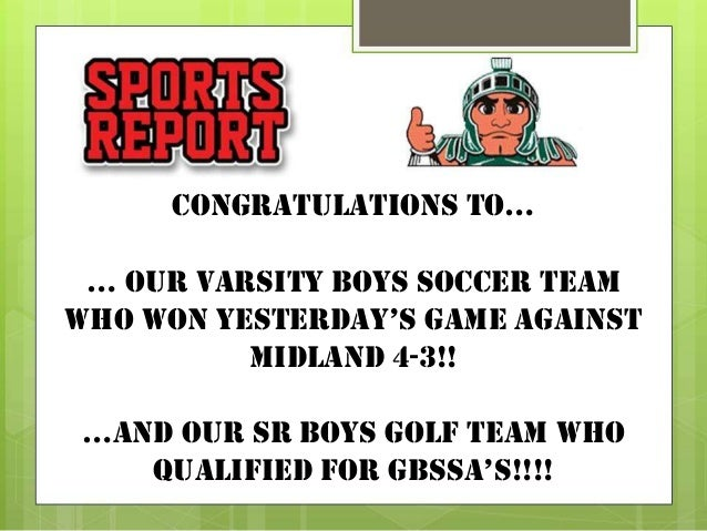 CONGRATULATIONS TO… … OUR VARSITY BOYS SOCCER TEAM WHO WON YESTERDAY'S GAME AGAINST MIDLAND 4-3!! …AND OUR SR BOYS GOLF TE...