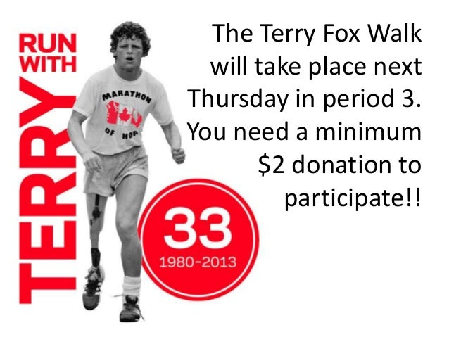 The Terry Fox Walk will take place next Thursday in period 3. You need a minimum $2 donation to participate!!