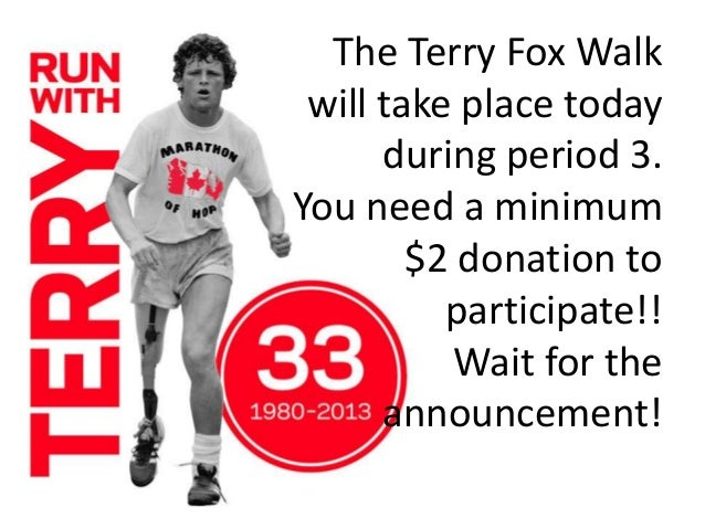 The Terry Fox Walk will take place today during period 3. You need a minimum $2 donation to participate!! Wait for the ann...