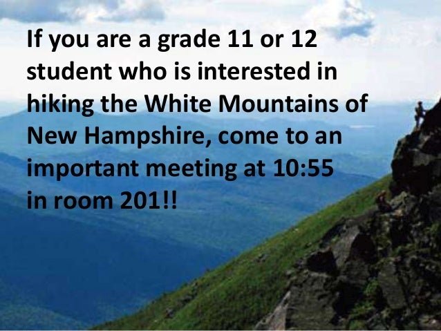 If you are a grade 11 or 12 student who is interested in hiking the White Mountains of New Hampshire, come to an important...