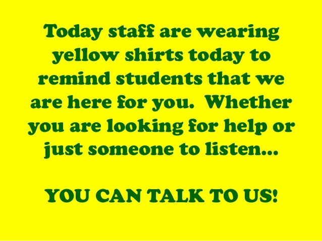 Today staff are wearing yellow shirts today to remind students that we are here for you. Whether you are looking for help ...