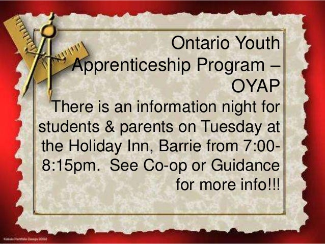 Ontario Youth Apprenticeship Program – OYAP There is an information night for students & parents on Tuesday at the Holiday...