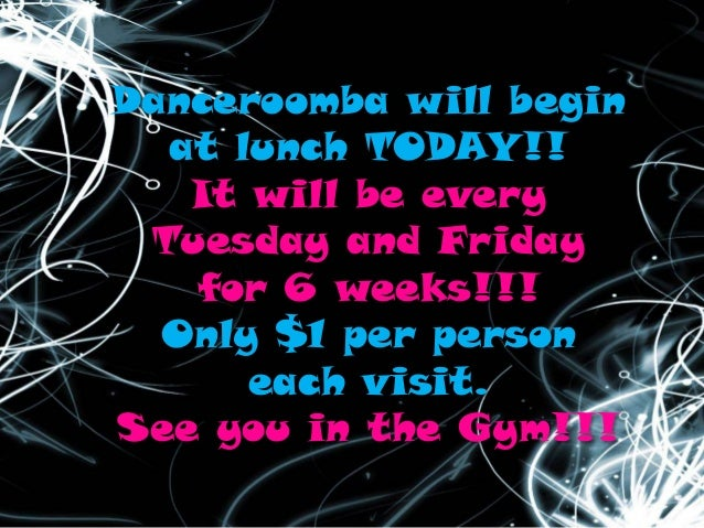 Danceroomba will begin at lunch TODAY!! It will be every Tuesday and Friday for 6 weeks!!! Only $1 per person each visit. ...