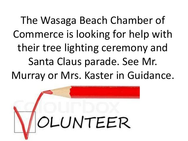 The Wasaga Beach Chamber of Commerce is looking for help with their tree lighting ceremony and Santa Claus parade. See Mr....