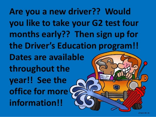 Are you a new driver?? Would you like to take your G2 test four months early?? Then sign up for the Driver's Education pro...