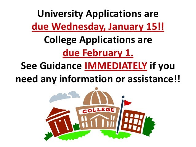 University Applications are due Wednesday, January 15!! College Applications are due February 1. See Guidance IMMEDIATELY ...