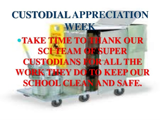 CUSTODIAL APPRECIATION WEEK TAKE TIME TO THANK OUR SCI TEAM OF SUPER CUSTODIANS FOR ALL THE  WORK THEY DO TO KEEP OUR SCH...