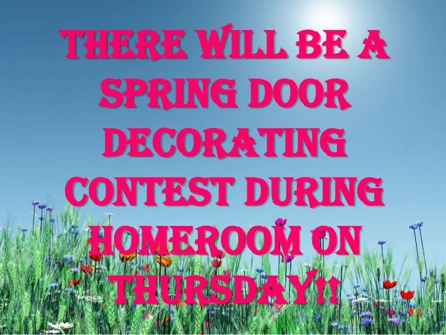 There will be a Spring Door Decorating contest during homeroom on Thursday!!
