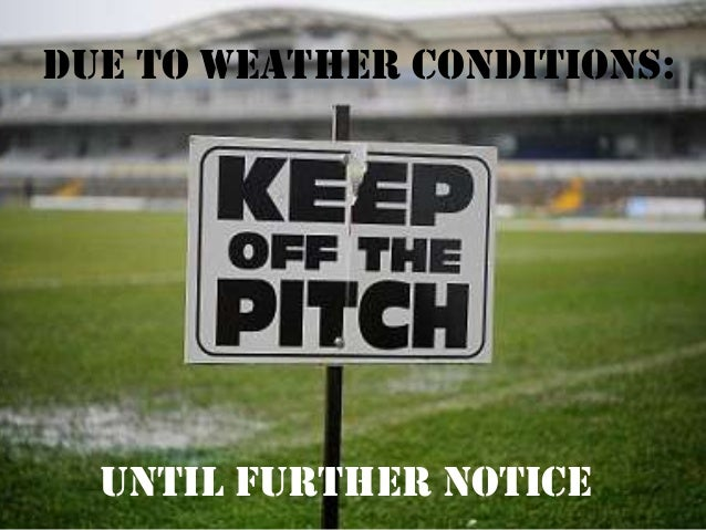 Due to weather conditions: Until further notice