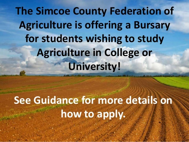 The Simcoe County Federation of Agriculture is offering a Bursary for students wishing to study Agriculture in College or ...