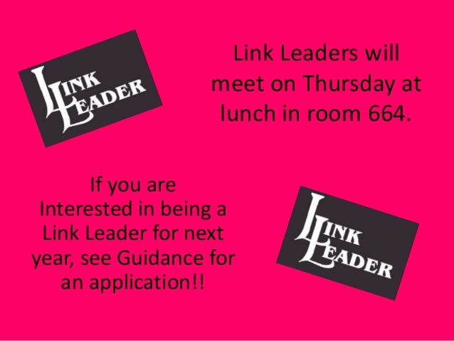 Link Leaders will meet on Thursday at lunch in room 664. If you are Interested in being a Link Leader for next year, see G...