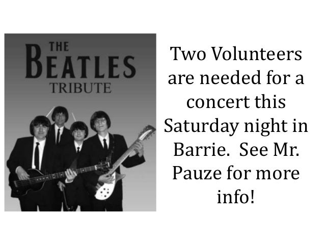 Two Volunteers are needed for a concert this Saturday night in Barrie. See Mr. Pauze for more info!