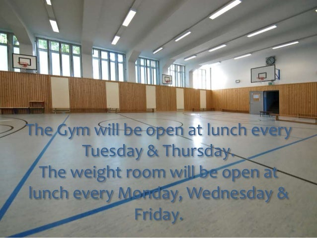 The Gym will be open at lunch every  Tuesday & Thursday.  The weight room will be open at  lunch every Monday, Wednesday &...