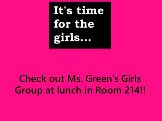 Check out Ms. Green's Girls  Group at lunch in Room 214!!