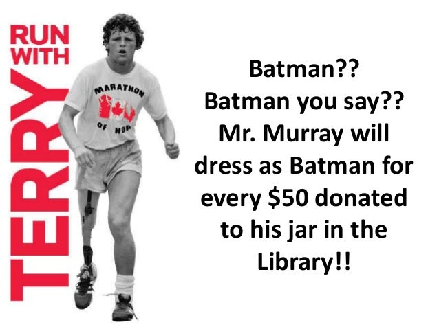 Batman??  Batman you say??  Mr. Murray will  dress as Batman for  every $50 donated  to his jar in the  Library!!