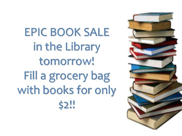 EPIC BOOK SALE  in the Library  tomorrow!  Fill a grocery bag  with books for only  $2!!