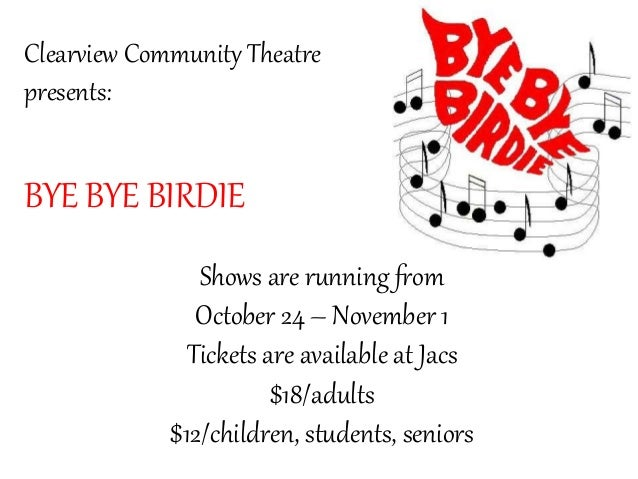 Clearview Community Theatre  presents:  BYE BYE BIRDIE  Shows are running from  October 24 – November 1  Tickets are avail...