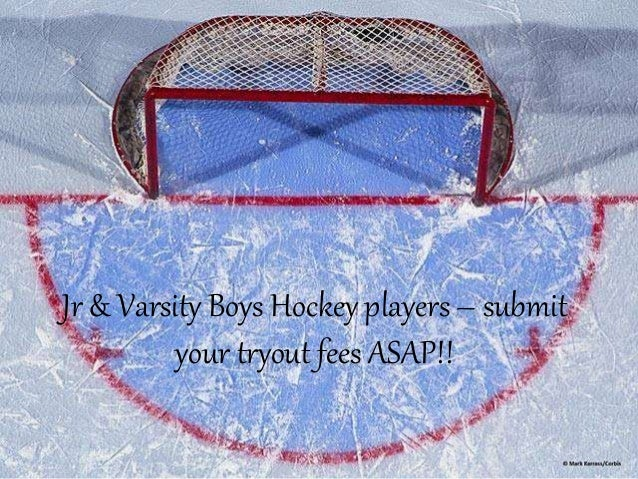 Jr & Varsity Boys Hockey players – submit  your tryout fees ASAP!!