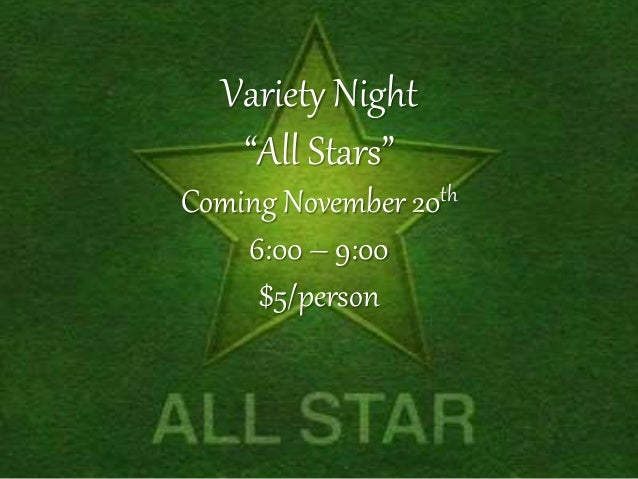 "Variety Night  ""All Stars""  Coming November 20th  6:00 – 9:00  $5/person"