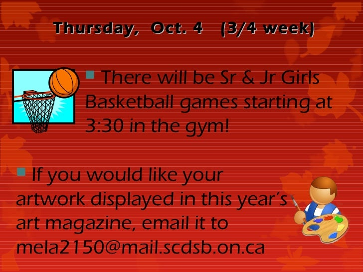 Thursday, Oct. 4    (3/4 week)         There will be Sr & Jr Girls        Basketball games starting at        3:30 in the...