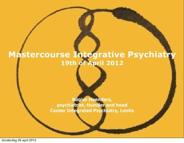 Mastercourse Integrative Psychiatry                              19th of April 2012                                   Rogi...