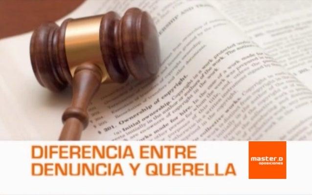 Clases MasterD – Diferencia entre denuncia y querella ¿Quieres superar unas Oposiciones? www.masterd.es Infórmate: 900 30 ...