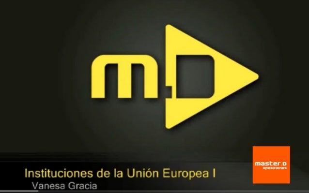 Clases MasterD – Instituciones de la UE ¿Quieres superar unas Oposiciones? www.masterd.es Infórmate: 900 30 40 30