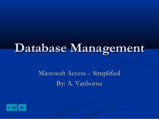 Database Management Microsoft Access – Simplified By: A. Vanhorne