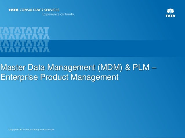 Master Data Management (MDM) & PLM – Enterprise Product Management  Copyright © 2013 Tata Consultancy Services Limited  1