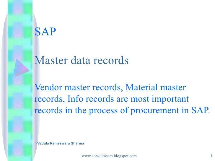 SAP Master data records Vendor master records, Material master records, Info records are most important records in the pro...