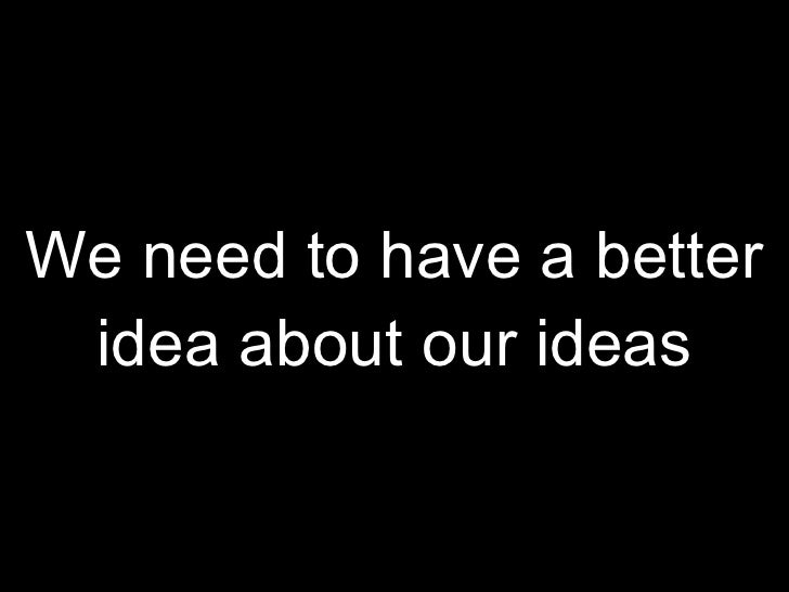 We need a new idea about ideas Slide 2