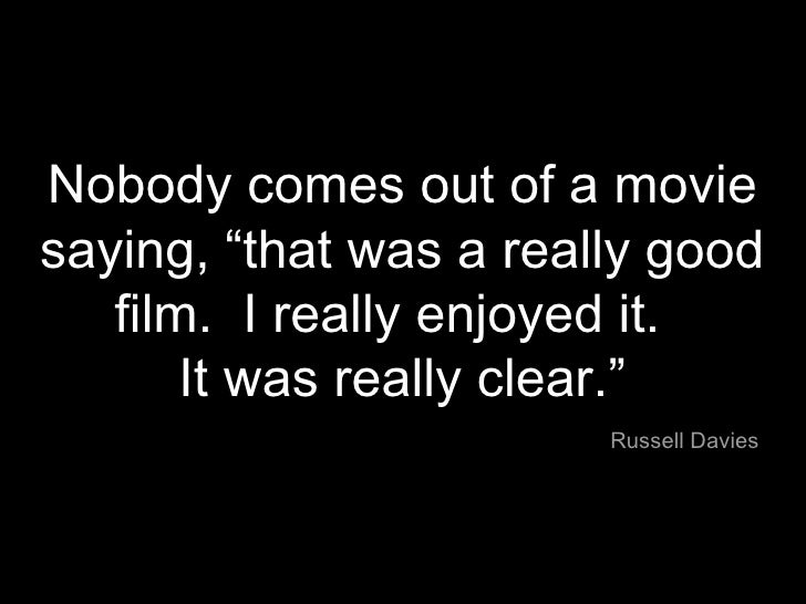 """Nobody comes out of a movie saying, """"that was a really good film.  I really enjoyed it.  It was really clear."""" Russell Dav..."""