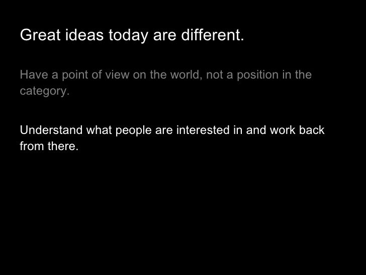 <ul><li>Have a point of view on the world, not a position in the category.  </li></ul><ul><li>Understand what people are i...