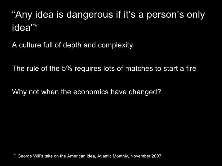 """Any idea is dangerous if it's a person's only idea""* <ul><li>A culture full of depth and complexity </li></ul><ul><li>The..."