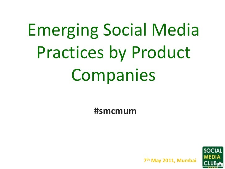 Emerging Social Media Practices by Product Companies <br />#smcmum<br />7th May 2011, Mumbai<br />