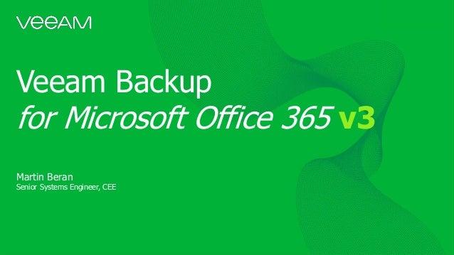 Veeam Backup for Microsoft Office 365 v3 Martin Beran Senior Systems Engineer, CEE