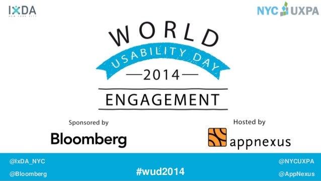 #wud2014  @IxDA_NYC  @Bloomberg  @NYCUXPA  @AppNexus