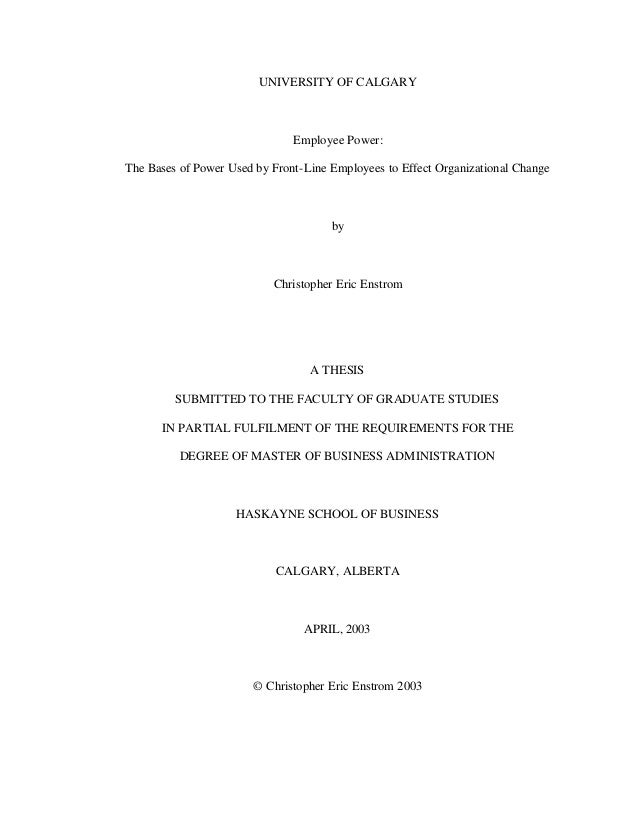 UNIVERSITY OF CALGARY Employee Power: The Bases of Power Used by Front-Line Employees to Effect Organizational Change by C...