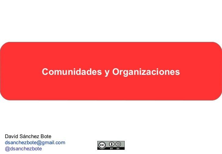 Comunidades y OrganizacionesDavid Sánchez Botedsanchezbote@gmail.com@dsanchezbote
