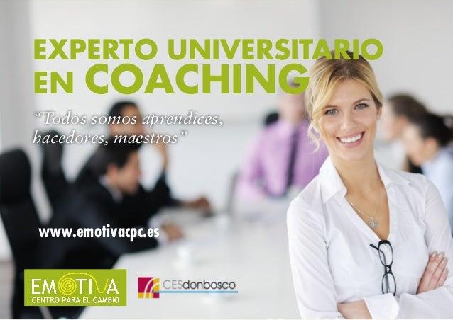 """EXPERTO UNIVERSITARIO EN COACHING """"Todos somos aprendices, hacedores, maestros"""" www.emotivacpc.es"""