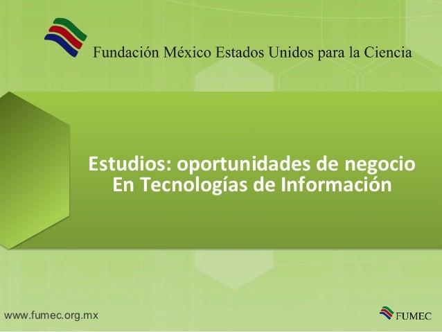 Estudios: oportunidades de negocio                 En Tecnologías de Informaciónwww.fumec.org.mx
