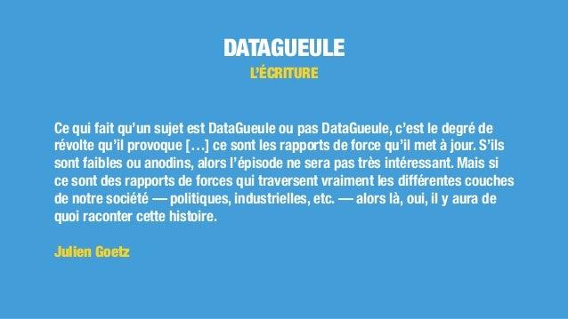 DATAGUEULE L'ÉCRITURE Ce qui fait qu'un sujet est DataGueule ou pas DataGueule, c'est le degré de révolte qu'il provoque [...